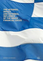The Internal Impact And External Influence Of The Greek Financial Crisis Book PDF