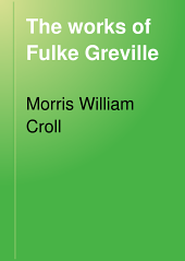 The works of Fulke Greville: a thesis by Morris W. Croll