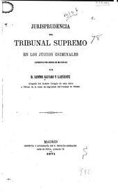 Jurisprudencia del tribunal supremo en los juicios criminales expuesta por orden de materias