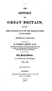 The History of Great Britain: From the First Invasion by the Romans Under Julius Caesar. Written on a New Plan, Volume 12