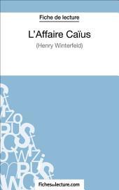 L'Affaire Caïus d'Henry Winterfeld (Fiche de lecture): Analyse complète de l'oeuvre