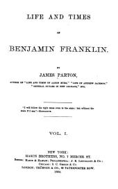Life and Times of Benjamin Franklin: Volume 1