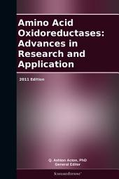 Amino Acid Oxidoreductases: Advances in Research and Application: 2011 Edition