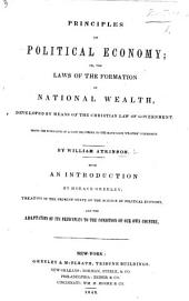 Principles of Political Economy; or, the Laws of the formation of national wealth, developed by means of the Christian law of government; being the substance of a case delivered to the Hand-loom Weavers Commission
