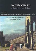 Republicanism: Volume 1, Republicanism and Constitutionalism in Early Modern Europe
