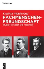 Fachmenschenfreundschaft: Studien zu Troeltsch und Weber