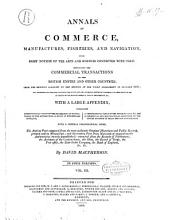 Annals of Commerce  Manufactures  Fisheries  and Navigation  with Brief Notices of the Arts and Sciences Connected with Them  Containing the Commercial Transactions of the British Empire and Other Countries     with a Large Appendix     with a General Chronological Index     by David Macpherson  In Four Volumes  Vol  1   4   PDF