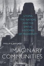 Imaginary Communities: Utopia, the Nation, and the Spatial Histories of Modernity