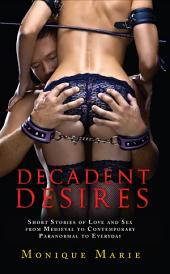 Decadent Desires: Short Stories of Love and Sex from Medieval to Contemporary, Paranormal to Everyday