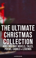 The Ultimate Christmas Collection  400  Holiday Novels  Tales  Poems  Carols   Legends  Illustrated Edition  PDF