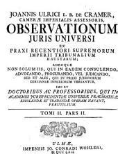 Observationes iuris universi: Ex praxi recentiori supremorum imperii tribunalium haustae ...