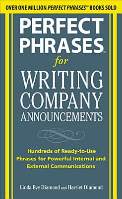 Perfect Phrases for Writing Company Announcements  Hundreds of Ready to Use Phrases for Powerful Internal and External Communications