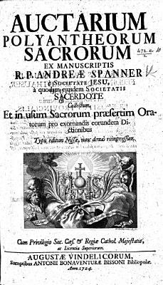 Auctarium Polyantheorum sacrorum ex manuscriptis A  Spanner e Societate Jesu  a quodam ejusdem Societatis sacerdote  B  Mayer  collectum     Typis editum Nissae  nunc     reimpressum