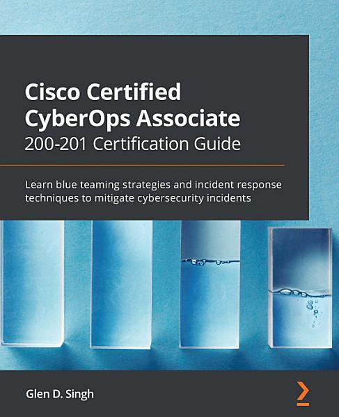 Cisco Certified CyberOps Associate 200-201 Certification Guide