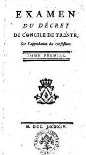 Examen du décret du concile de Trente, sur l'approbation des confesseurs. Tome premier [- second]: Volume1