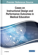 Cases on Instructional Design and Performance Outcomes in Medical Education