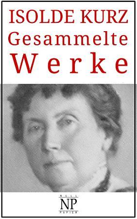 Isolde Kurz     Gesammelte Werke PDF