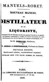 Nouveau manuel du distillateur et du liquoriste: contenant l'art de fabriquer les diverses espèces d'eau-de-vie et esprits, les liqueurs, marasquins et ratafias, les huiles essentielles, les eaux spiritueuses, les vins de liqueurs, les vinaigres aromatiques, etc
