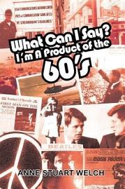 What Can I Say  I M A Product Of The 60 S