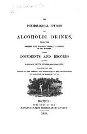 The Physiological Effects of Alcoholic Drinks: From the British and Foreign Medical Review of Dr. Forbes; with Documents and Records of the Massachusetts Temperance Society, Illustrating the Origin of the Temperance Reformation, and Its Progress in the State of Massachusetts