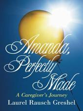 Amanda, Perfectly Made: A Caregiver's Journey