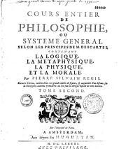 Cours entier de philosophie, ou système général selon les principes de M. Descartes, contenant la logique, la métaphysique, la physique, et la morale par Pierre Silvain Regis