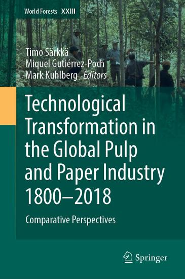 Technological Transformation in the Global Pulp and Paper Industry 1800   2018 PDF