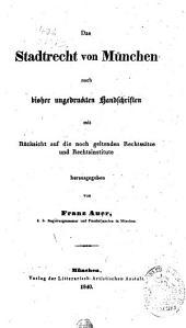 Das Stadtrecht von München: nach bisher ungedruckten Handschriften mit Rücksicht auf die noch geltenden Rechtssätze und Rechtsinstitute
