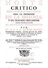 Norte critico con las reglas mas ciertas para la discrecion en la historia y un tratado preliminar para instruccion de historicos principiantes
