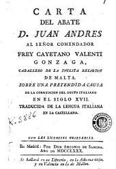 Carta del abate D. Juan Andres al señor comendador frey Cayetano Valenti Gonzaga ... sobre una pretendida causa de la corrupcion del gusto italiano en el siglo XVII