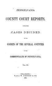 Pennsylvania County Court Reports: Containing Cases Decided in the Courts of the Several Counties of the Commonwealth of Pennsylvania, Volume 9