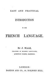 Easy and practical introduction to the French language (founded on dr. Ahn's Practical method of learning French).