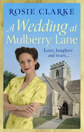 A Wedding at Mulberry Lane: A heart-warming, war time family saga