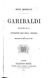 Garibaldi. Histoire de la conquête des Deux-Siciles