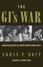 The GI's War: American Soldiers in Europe During World War II