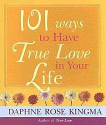 101 Ways To Have True Love In Your Life Book PDF