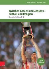 Zwischen Abseits und Jenseits — Fußball und Religion: Materialien für Klasse 8—12
