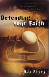 Defending Your Faith: Reliable Answers for a New Generation of Seekers and Skeptics
