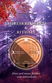 Jahreskreisfeste & Rituale: Altes und neues Wissen zum Jahreskreis