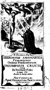 Hieronymi Savonarolae Ferrariensis Trivmphvs Crucis, Sive De Veritate Fidei Libri IV
