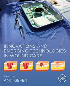 Innovations and Emerging Technologies in Wound Care