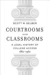 Courtrooms and Classrooms: A Legal History of College Access, 1860-1960