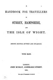 A handbook for travellers in Surrey, Hampshire, and the Isle of Wight [by R.J. King].