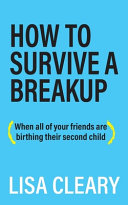 Download How To Survive A Breakup   When All of Your Friends are Birthing Their Second Child  Book