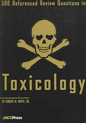 500 Referenced Review Questions in Toxicology