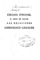 Cirugía forense o Arte de hacer las relaciones chirurgico-legales: obra util a los médicos, cirujanos y jurisperitos