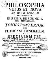 Philosophia vetus et noua ad usum scholae accomodata. Tomus prior \-posterior! ..: Tomus posterior, qui Physicam generalem et specialem tripartitam complectitur. ..