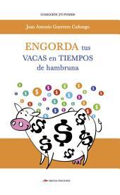 Engorda tus vacas en tiempos de hambruna: Recomendaciones e ideas para conseguir estabilidad financiera, aunque exista crisis económica
