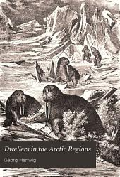 "Dwellers in the Arctic Regions: A Popular Account of the Men who Live in Polar Regions : from ""The Polar World"""