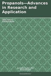 Propanols—Advances in Research and Application: 2013 Edition: ScholarlyBrief